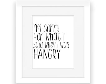 Hangry Signs, Printable Kitchen Sign, Sorry For What I Said When I Was Hangry, Funny Kitchen Art, Black and White, Instant Download, 8x10