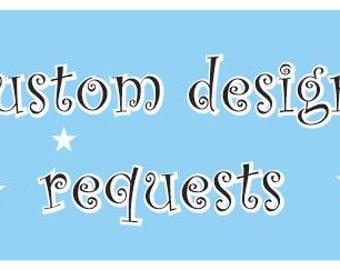CUSTOM DESIGN REQUEST - Custom Quote/Design Only