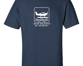 I May Not Walk On Water, But I Can Land On It -Great gift for pilots of seaplanes. sea plane pilot present