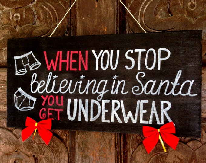 Christmas gift When you stop believing in Santa wood holiday decor. Unique Holiday gift idea