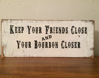 Keep Your Friends Close And Your Bourbon Closer /Distressed Oak Wall Decor; A Little Piece of Southern Advice