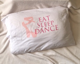 Dance Pillowcase - Dance Pillow Case - Ballet Pillowcase - Ballet Pillow Case - Eat Sleep Dance Pillowcase - Eat Sleep Dance Pillow Case
