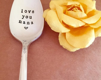 Love you Nana Spoon - Hand Stamped Vintage Silverware - Gift for Mom - Just Because - Birthday Gift - Mother's Day