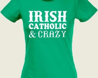 Irish, Catholic, and Crazy St. Patrick's Day Heat Press Shirt - Women/Youth