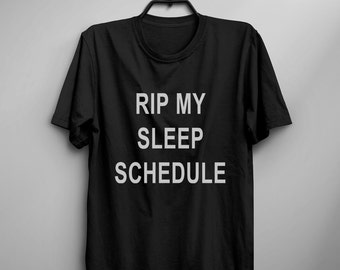 Rip my sleep schedule Funny TShirt Tumblr Tee Shirt for Teens gift Clothes Graphic Tee Screen print T Shirt Men gift Women T-shirts