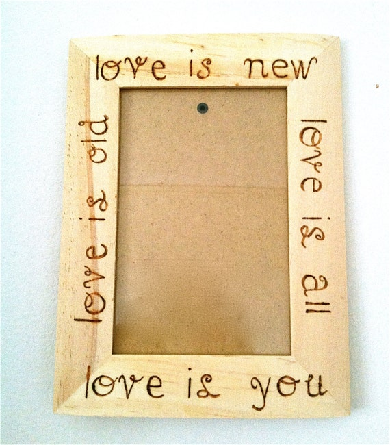 Wood Burned Frame Beatles Quote Love is Old Love is New Love is All Love is You