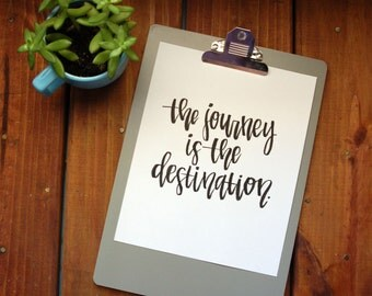 calligraphy print - the journey is the destination