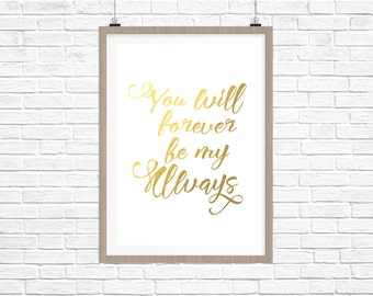 REAL GOLD FOIL You will forever be my always Foil Print-Wall Art Print Gold Foil, Typography