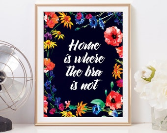 Home is where the bra is not | Funny floral 8x10 wall print