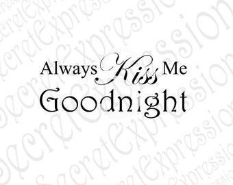 Always Kiss Me Goodnight Svg, Wedding Svg, Valentine Svg,  Digital Sign Stencil Cutting File JPEG DXF, SVG Cricut, Svg Silhouette Print File