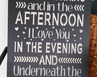 Stenciled sign, I love you in the morning and in the afternoon, handmade wood sign