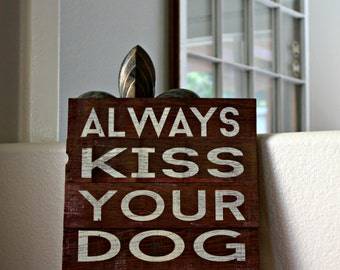 """Reclaimed Rustic Wood Sign: Always Kiss Your Dog Goodnight 10""""x12"""""""