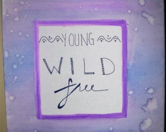 Young, Wild, Free on Canvas
