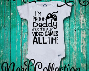 Baby Onesie I'm Proof Daddy Does Not Play Video Games All The Time Gamer Dad New Dad Baby Shower Gift Nursery Funny Baby Clothing Gerber