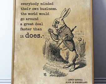 "Alice in Wonderland Print Quote – ""If everybody minded their own business, the world would go around a great deal faster than it does."""
