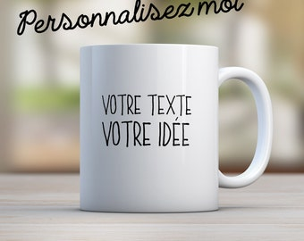 A mug personalized with your text, your idea