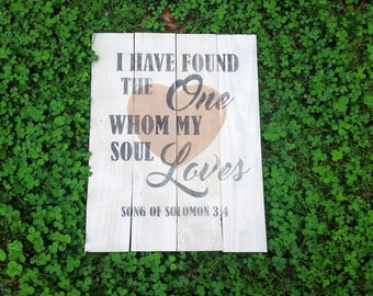 I have found the one whom my soul loves rustic wedding sign//Song of solomon//Wedding decor