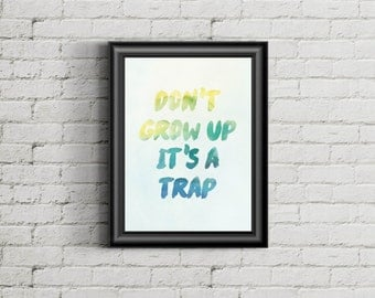 Don't grow up it 's a trap Wall Art ,Printable Art, Inspirational Quote, Typography Art, Digital Prints,Wall Art Prints, Digital Download