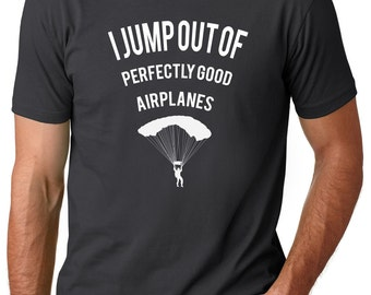 I Jump Out of Perfectly Good Airplanes - Skydiving Gifts - Sky Diver - Sky Diving Gift - Parachute