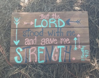 But the Lord Stood with Me and Gave Me Strength 2 Timothy 4:17 Pallet Sign