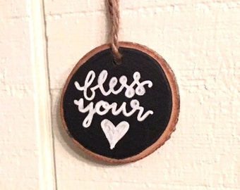 Bless your heart wood slice ornament- hand crafted- holiday decoration/ gift- wine/gift tag- favor