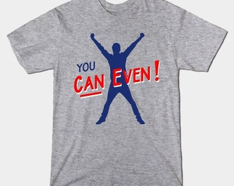 You Can Even T-Shirt - Funny Meme Reddit Shirt Top - Can't Even Memes