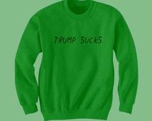 Trump Sucks Sweatshirt, Donald Trump T-Shirts, Pop Culture, Mens Shirt, Females Shirt, Unisex Shirt, President 2016 Shirts,  Cheap Gifts,