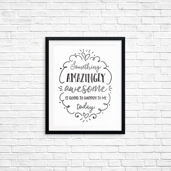 Printable Art, Something Amazingly Awesome is Going to Happen to Me Today, Affirmation, Inspirational, Typography Quote, Digital Download