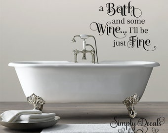 A bath and some wine I'll be just fine Bathroom Wall Decal, Bathroom Decal, Wall Decal, Bath Decal, Home Decor, Vinyl Wall Decal, Bathroom