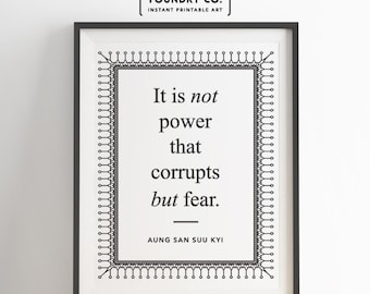 "Aung San Suu Kyi - ""It is not power that corrupts but fear."" Printable Elegant Inspirational Quote // Wall Decor - INSTANT DOWNLOAD Print"
