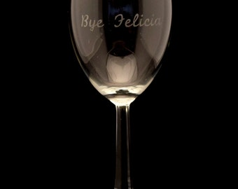 Bye Felicia Wine Glass