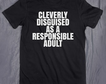 Cleverly Disguised As A Responsible Adult Slogan Tee Tumblr Funny Sarcastic Grown Up T-shirt