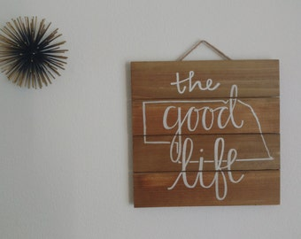 The Good Life - Nebraska Wall Sign - Custom Made