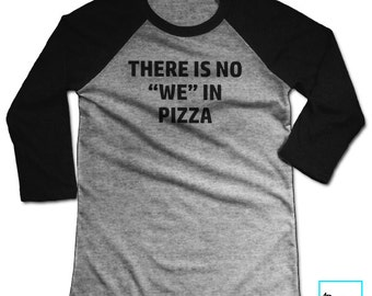 """There Is No """"We"""" in Pizza 