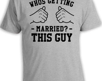 Who's Getting Married? This Guy Shirt Groom To Be T Shirt Husband To Be Gift Fiance TShirt Wedding T-Shirt Gifts For Groom Mens Tee TGW-156