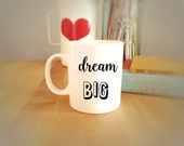 Dream Big Coffee Cup, Dream Big, Coffee Mug, White Tea Cup, Coffee Mug with Sayings, Inspirational Mug, Gift for Coffee Drinkers, Office Mug