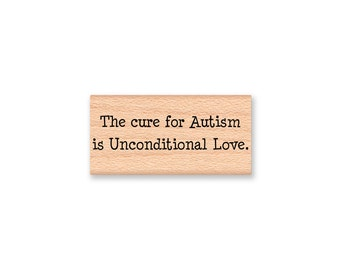 AUTISM SUPPORT Rubber Stamp~The cure for Autism in Unconditional Love~wood mounted~Mountainside Crafts (37-26)