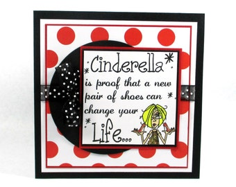 Friendship card, just because, Cinderella, new shoes, sarcastic cards, snarky cards, funny cards