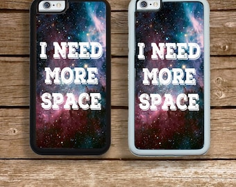 Need More Space iPhone 6S 6 or PLUS  Phone Case Your Trim Choice Hard , Rubber or Tough Cases Funny Outerspace
