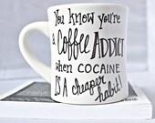 Coffee mug, tea cup, diner mug, black white, addict, ceramic mug, unique coffee mug, hand painted, cocaine, funny, snarky, drugs, habit