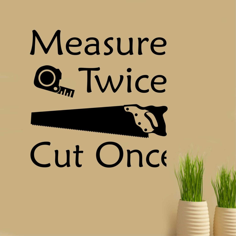 Measure Twice Carpenter Humor Vinyl Wall Lettering Vinyl - Custom vinyl wall decals for garage