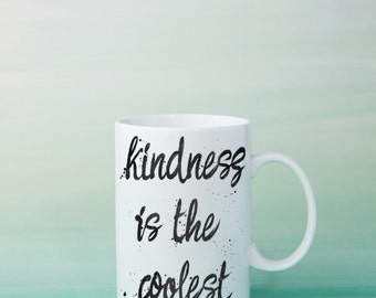 Kindness is the Coolest Coffee Mug - Truthbomb Quote - Uplifting, Inspirint Ceramic Tea Cup Any Color Custom Inspirational Phrase Gift