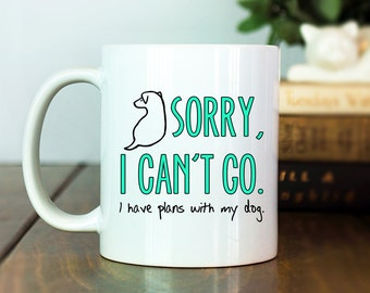 Funny Pet Mug | Sorry I Can't Go, I Have Plans with my Dog | Animal Rescue | Dog Lover Gift | Introvert Gift | Pet Lover Gift | M37
