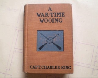 A War-Time Wooing - 1900 - by Captain Charles King - Antique Novel - Illustrated