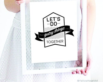 "Graphic Art Print ""Let's Do Gutsy Things Together"" 8x10 in Black and White"