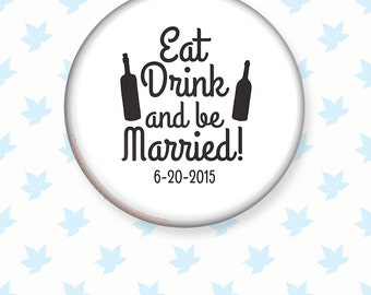 Eat Drink and Be Married Pinback Button Wedding Favor, Wine Wedding Favor Pin, Escort Card Favors, Custom Wedding Favor, Save the Dates