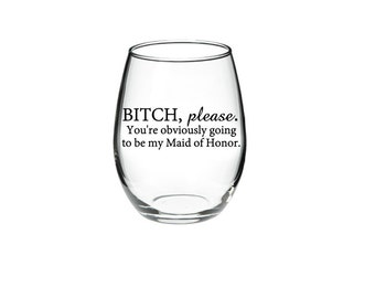 Maid of Honor proposal - Will you be my Maid of Honor - Maid of Honor Wine Glass - Bridesmaid Proposal Glass - 21 oz