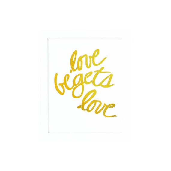 Real Gold Foil Print LOVE BEGETS LOVE CursiveTypography Font Print - Metallic Inspriational Gallery Wall Decor