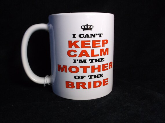 I can't stay calm, I'm the Mother of the bride, Mother of bride coffee cup, wedding gift coffee mug, funny coffee mug, popular coffee mug