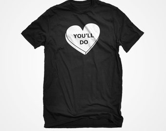 T-shirt You'll Do Unisex Adult Cotton Men's Valentines Day Sweet Heart Candy Tshirt Gift for Him or Her
